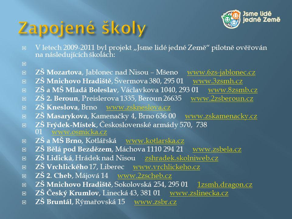 """ V letech 2009-2011 byl projekt """"Jsme lidé jedné Země"""" pilotně ověřován na následujících školách:   ZŠ Mozartova, Jablonec nad Nisou – Mšeno www.6z"""
