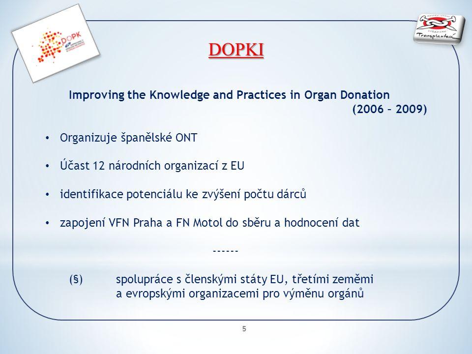 5 DOPKI Improving the Knowledge and Practices in Organ Donation (2006 – 2009) Organizuje španělské ONT Účast 12 národních organizací z EU identifikace potenciálu ke zvýšení počtu dárců zapojení VFN Praha a FN Motol do sběru a hodnocení dat ------ (§)spolupráce s členskými státy EU, třetími zeměmi a evropskými organizacemi pro výměnu orgánů