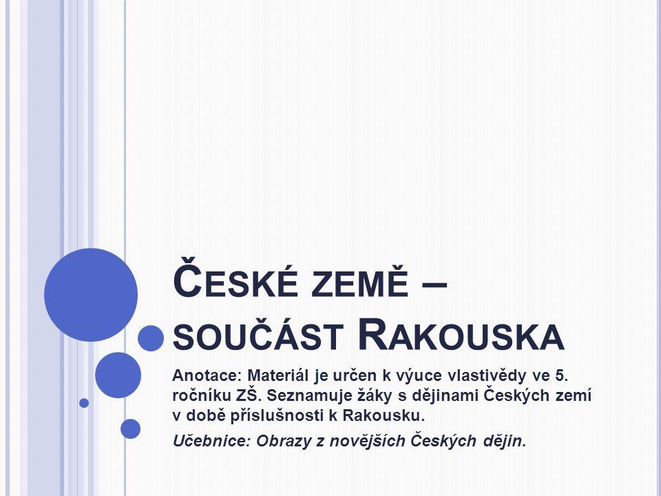 Č ESKÉ ZEMĚ – SOUČÁST R AKOUSKA Anotace: Materiál je určen k výuce vlastivědy ve 5.