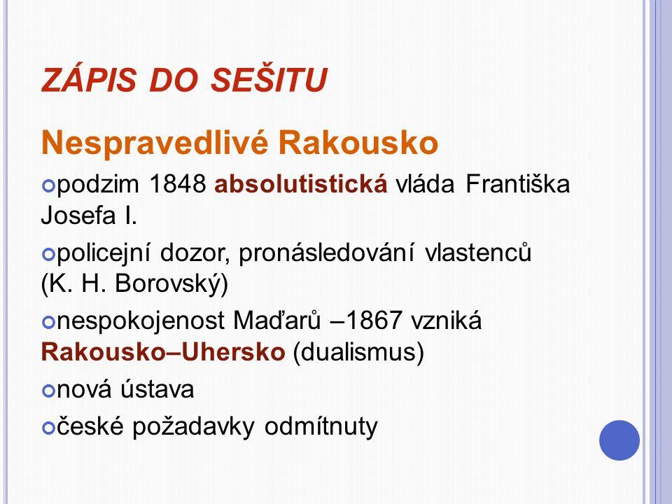 ZÁPIS DO SEŠITU Nespravedlivé Rakousko podzim 1848 absolutistická vláda Františka Josefa I.
