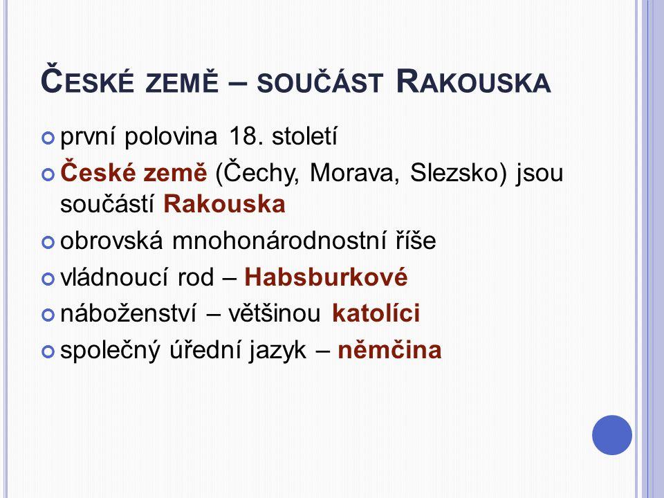 Č ESKÉ ZEMĚ – SOUČÁST R AKOUSKA první polovina 18.