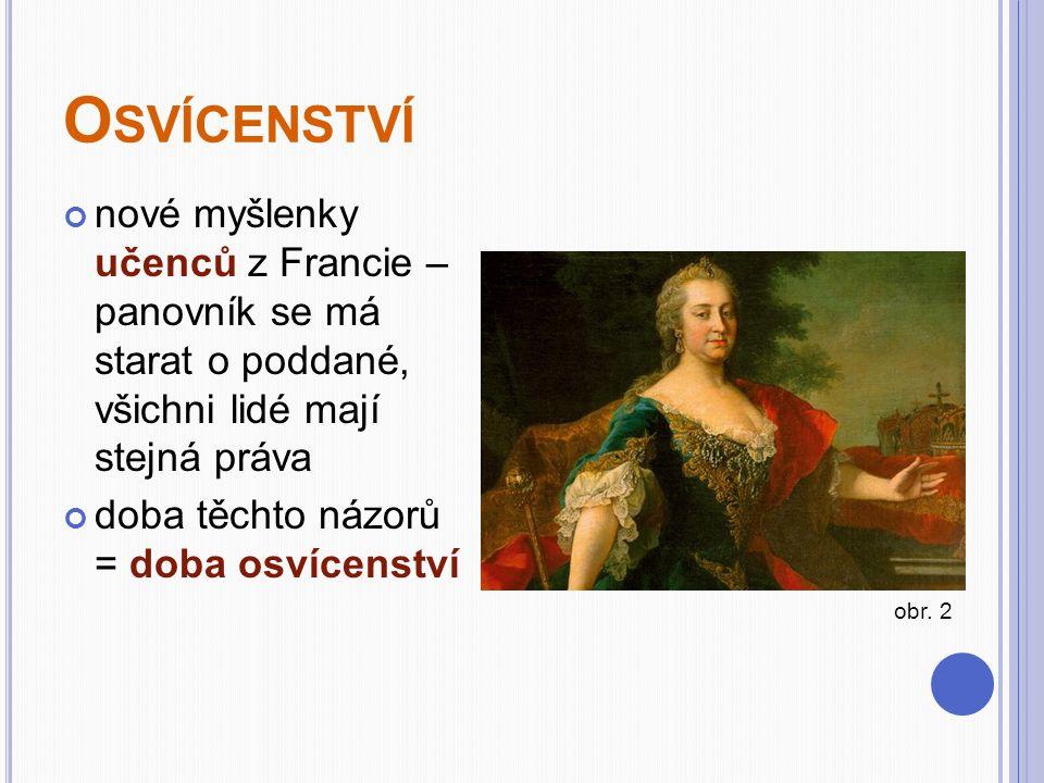 O SVÍCENSTVÍ nové myšlenky učenců z Francie – panovník se má starat o poddané, všichni lidé mají stejná práva doba těchto názorů = doba osvícenství obr.