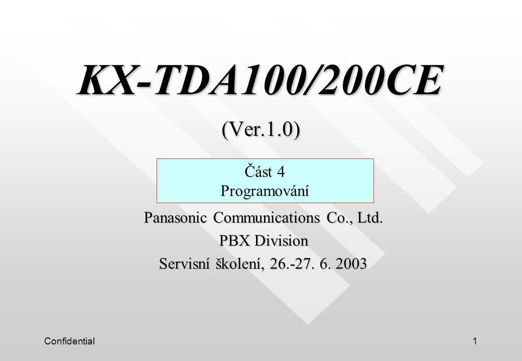 Confidential1 KX-TDA100/200CE (Ver.1.0) KX-TDA100/200CE (Ver.1.0) Část 4 Programování Panasonic Communications Co., Ltd.
