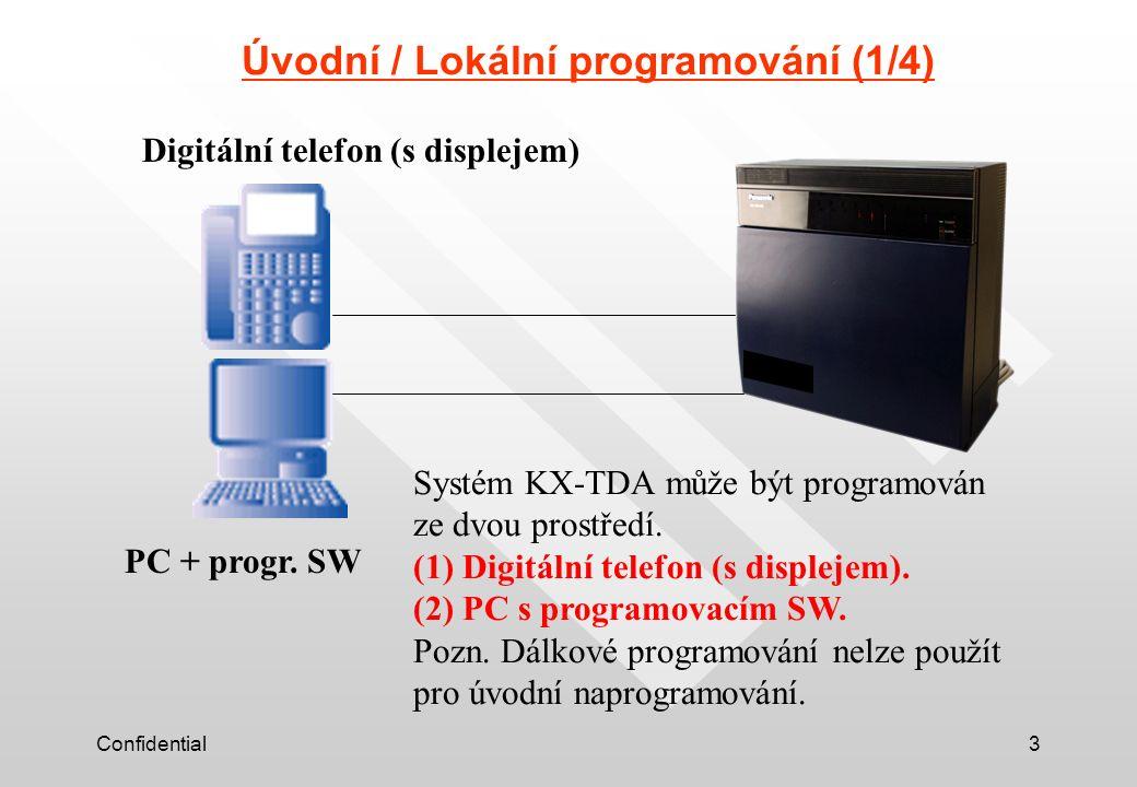 Confidential3 Úvodní / Lokální programování (1/4) Digitální telefon (s displejem) PC + progr. SW Systém KX-TDA může být programován ze dvou prostředí.