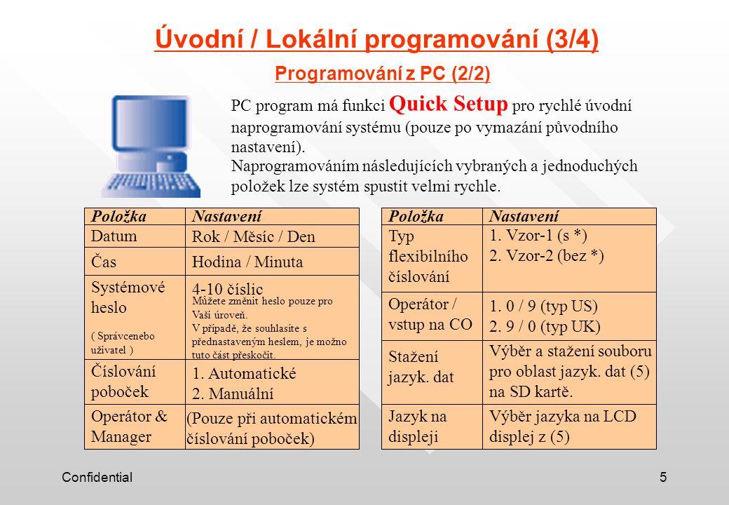 Confidential5 Úvodní / Lokální programování (3/4) Programování z PC (2/2) PC program má funkci Quick Setup pro rychlé úvodní naprogramování systému (pouze po vymazání původního nastavení).