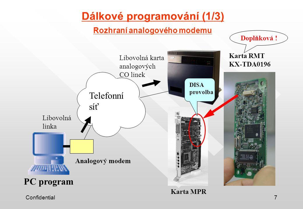 Confidential7 Dálkové programování (1/3) Rozhraní analogového modemu Telefonní síť Analogový modem Karta MPR Karta RMT KX-TDA0196 PC program Libovolná karta analogových CO linek DISA provolba Doplňková .