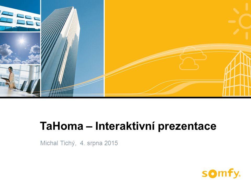 TaHoma – Interaktivní prezentace Úvodní stránka systému TaHoma Zobrazení dle pohonu / skupiny / periferií Zobrazit popis prvků Zobrazit popis prvků