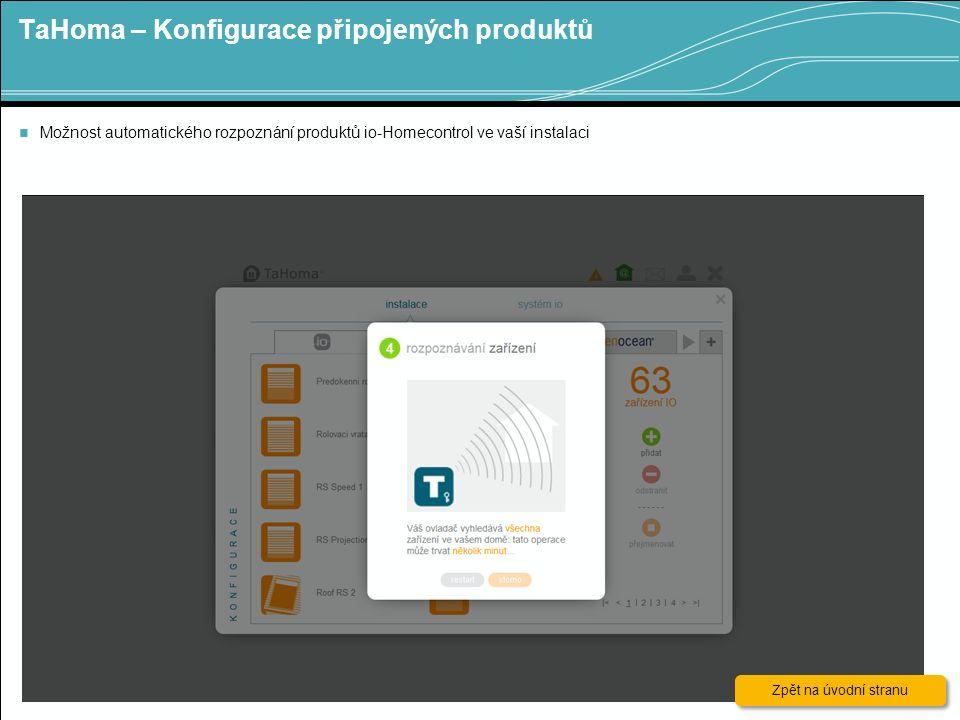 TaHoma – Konfigurace připojených produktů 11 Možnost automatického rozpoznání produktů io-Homecontrol ve vaší instalaci Zpět na úvodní stranu Zpět na úvodní stranu