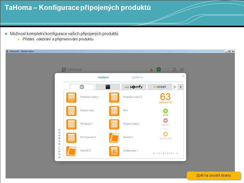 TaHoma – Konfigurace připojených produktů 8 Možnost kompletní konfigurace vašich připojených produktů Přidání, odebrání a přejmenování produktu Zpět na úvodní stranu Zpět na úvodní stranu