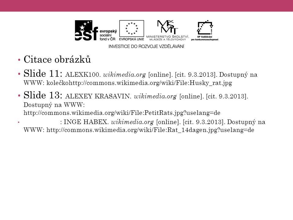 Citace obrázků Slide 11: ALEXK100. wikimedia.org [online]. [cit. 9.3.2013]. Dostupný na WWW: kolečkohttp://commons.wikimedia.org/wiki/File:Husky_rat.j