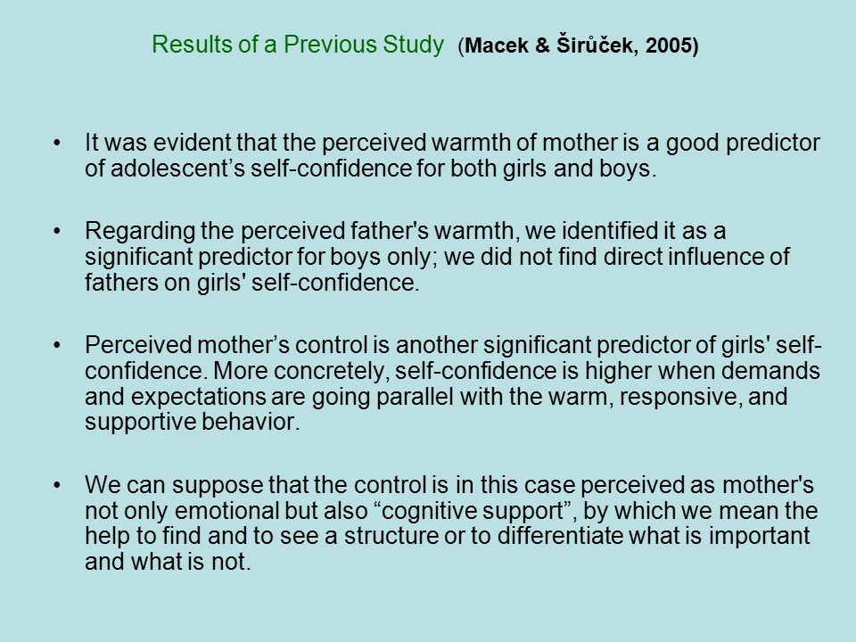 Results of a Previous Study (Macek & Širůček, 2005) It was evident that the perceived warmth of mother is a good predictor of adolescent's self-confid