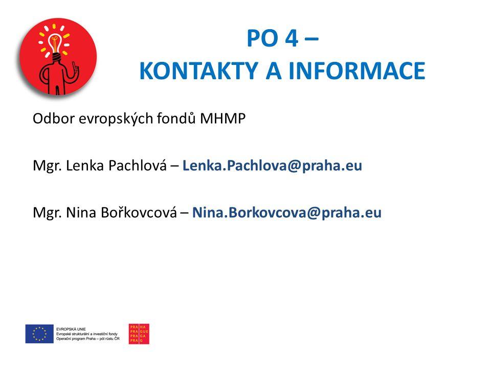 PO 4 – KONTAKTY A INFORMACE Odbor evropských fondů MHMP Mgr. Lenka Pachlová – Lenka.Pachlova@praha.eu Mgr. Nina Bořkovcová – Nina.Borkovcova@praha.eu