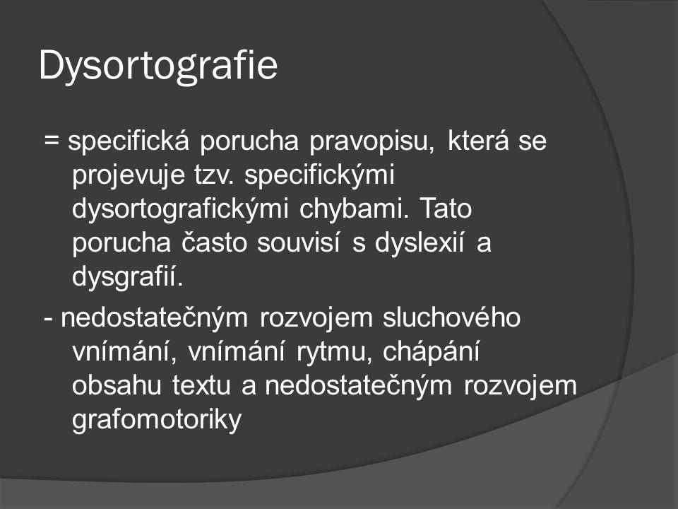 Dysortografie = specifická porucha pravopisu, která se projevuje tzv. specifickými dysortografickými chybami. Tato porucha často souvisí s dyslexií a