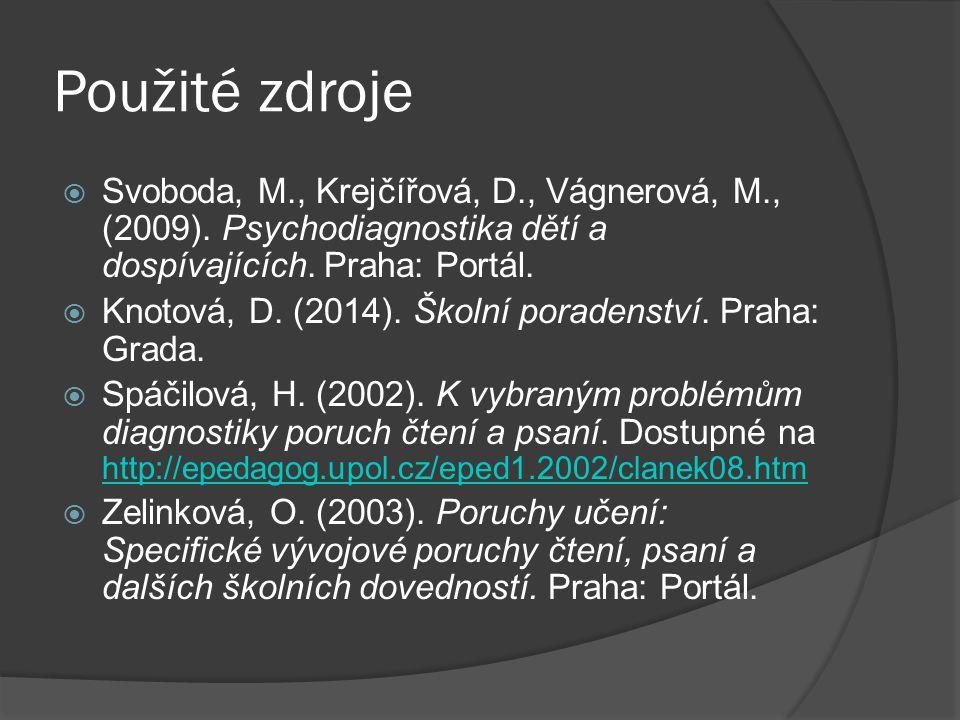 Použité zdroje  Svoboda, M., Krejčířová, D., Vágnerová, M., (2009). Psychodiagnostika dětí a dospívajících. Praha: Portál.  Knotová, D. (2014). Škol