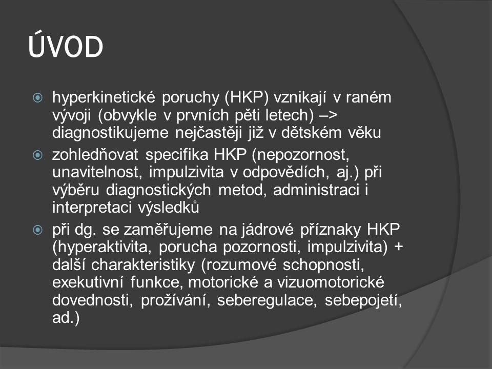ÚVOD  hyperkinetické poruchy (HKP) vznikají v raném vývoji (obvykle v prvních pěti letech) –> diagnostikujeme nejčastěji již v dětském věku  zohledň