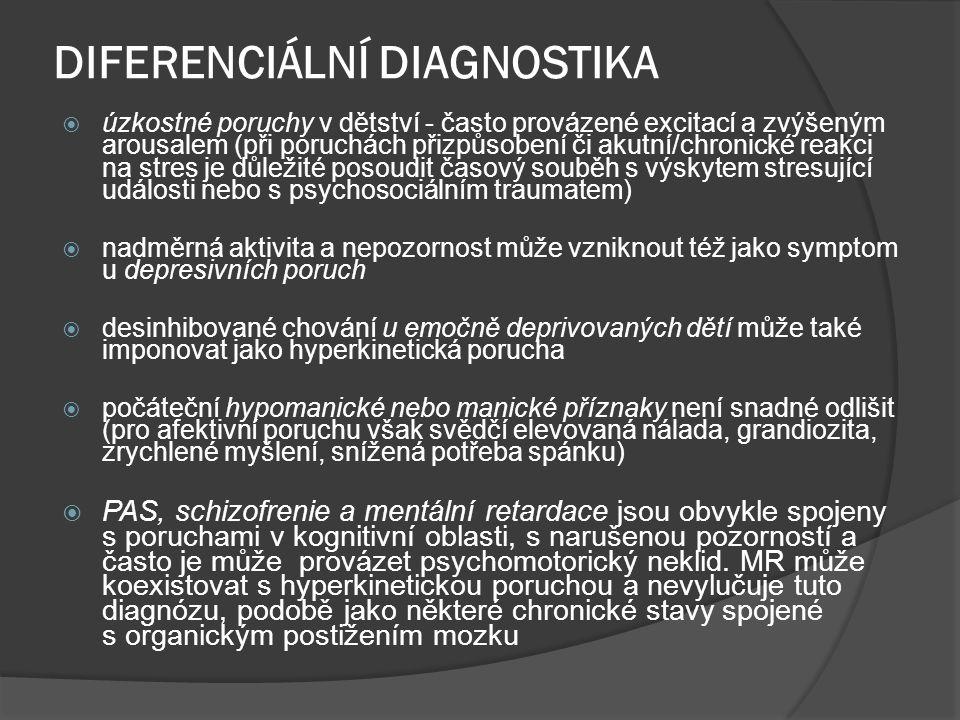 DIFERENCIÁLNÍ DIAGNOSTIKA  úzkostné poruchy v dětství - často provázené excitací a zvýšeným arousalem (při poruchách přizpůsobení či akutní/chronické