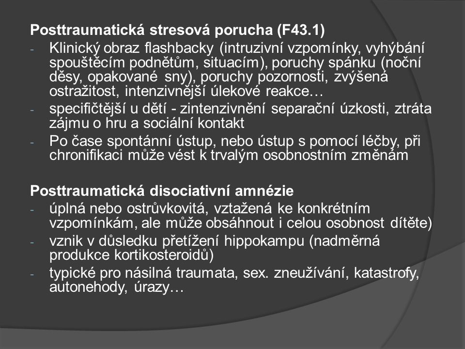 Posttraumatická stresová porucha (F43.1) - Klinický obraz flashbacky (intruzivní vzpomínky, vyhýbání spouštěcím podnětům, situacím), poruchy spánku (n
