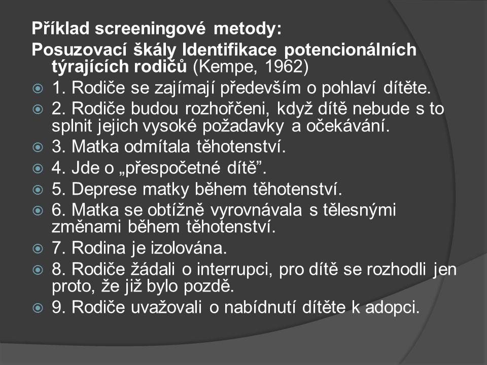 Příklad screeningové metody: Posuzovací škály Identifikace potencionálních týrajících rodičů (Kempe, 1962)  1. Rodiče se zajímají především o pohlaví