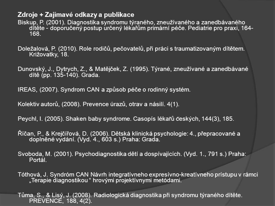 Zdroje + Zajímavé odkazy a publikace Biskup, P. (2001). Diagnostika syndromu týraného, zneužívaného a zanedbávaného dítěte - doporučený postup určený