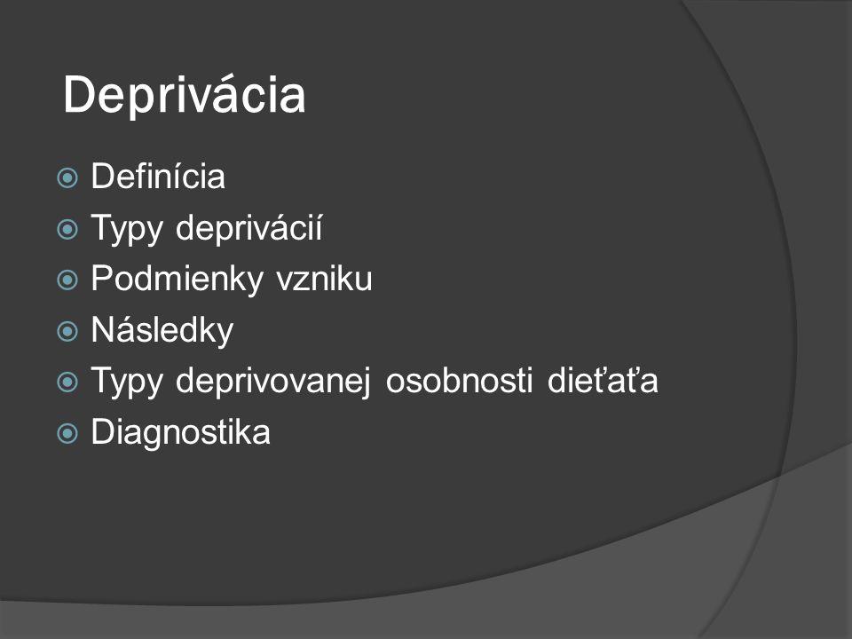 Deprivácia  Definícia  Typy deprivácií  Podmienky vzniku  Následky  Typy deprivovanej osobnosti dieťaťa  Diagnostika