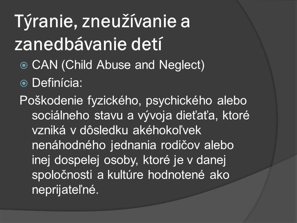 Týranie, zneužívanie a zanedbávanie detí  CAN (Child Abuse and Neglect)  Definícia: Poškodenie fyzického, psychického alebo sociálneho stavu a vývoj