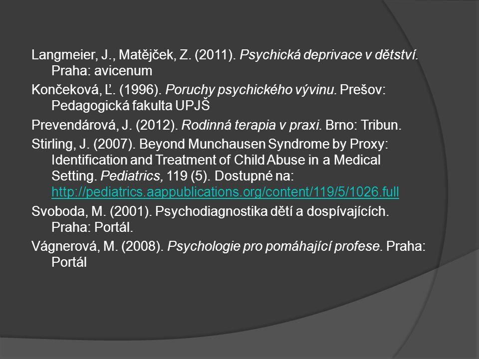 Langmeier, J., Matějček, Z. (2011). Psychická deprivace v dětství. Praha: avicenum Končeková, Ľ. (1996). Poruchy psychického vývinu. Prešov: Pedagogic