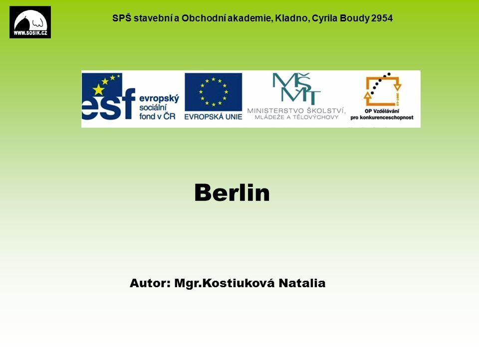 SPŠ stavební a Obchodní akademie, Kladno, Cyrila Boudy 2954 Berlin Autor: Mgr.Kostiuková Natalia