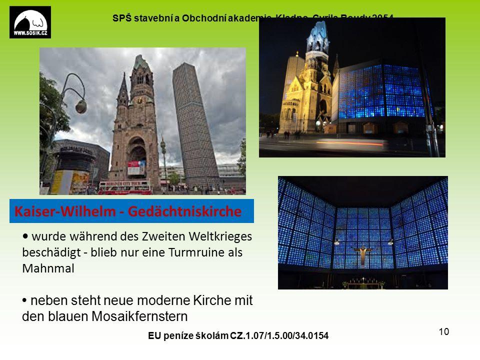 SPŠ stavební a Obchodní akademie, Kladno, Cyrila Boudy 2954 EU peníze školám CZ.1.07/1.5.00/34.0154 10 wurde während des Zweiten Weltkrieges beschädigt - blieb nur eine Turmruine als Mahnmal neben steht neue moderne Kirche mit den blauen Mosaikfernstern Kaiser-Wilhelm - Gedächtniskirche