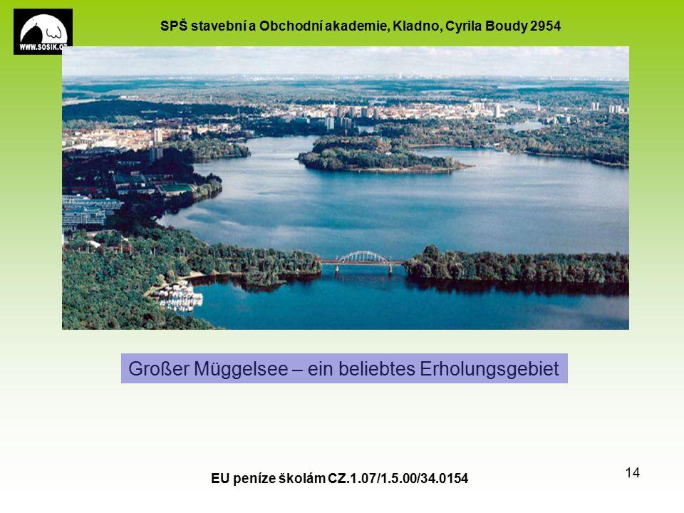 SPŠ stavební a Obchodní akademie, Kladno, Cyrila Boudy 2954 EU peníze školám CZ.1.07/1.5.00/34.0154 14 Großer Müggelsee – ein beliebtes Erholungsgebiet