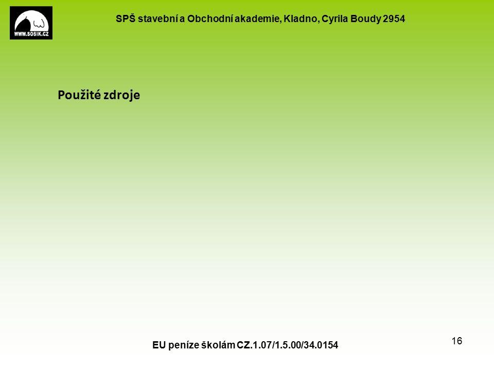 SPŠ stavební a Obchodní akademie, Kladno, Cyrila Boudy 2954 EU peníze školám CZ.1.07/1.5.00/34.0154 16 Použité zdroje