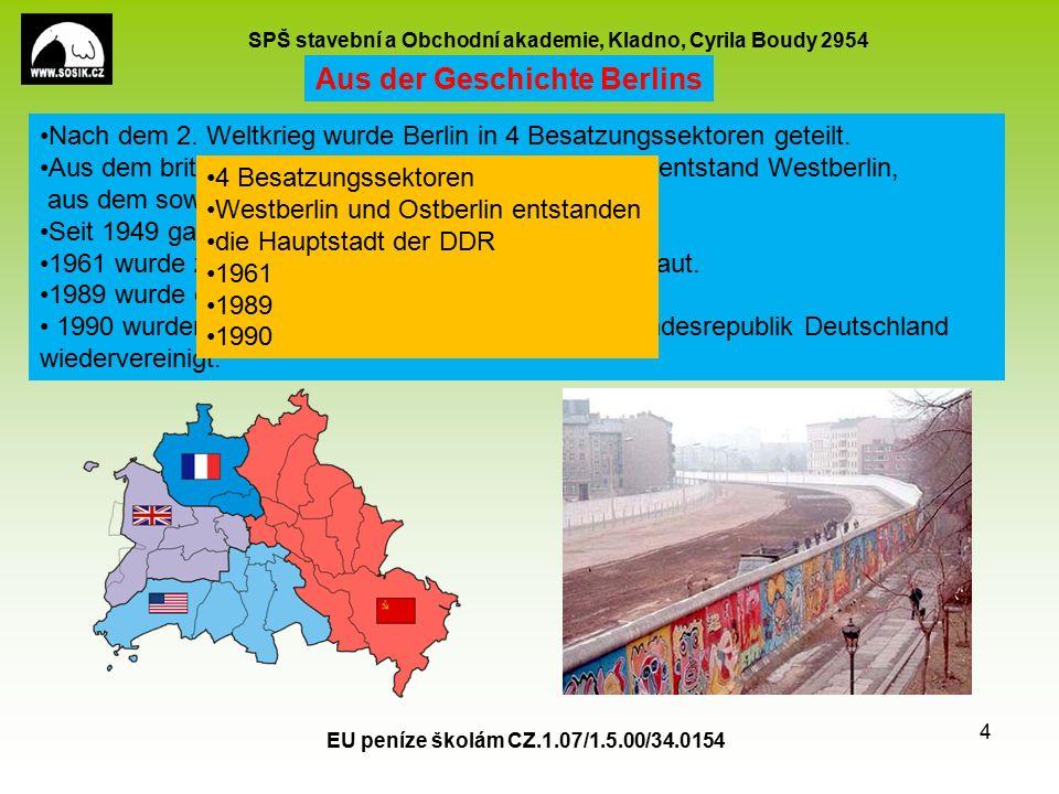 SPŠ stavební a Obchodní akademie, Kladno, Cyrila Boudy 2954 EU peníze školám CZ.1.07/1.5.00/34.0154 15 Antwortet auf die Fragen: 1.Wo liegt Berlin.