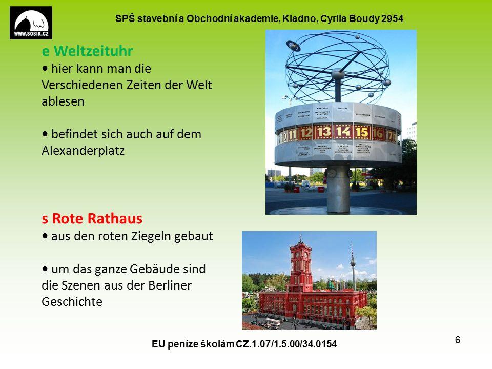 SPŠ stavební a Obchodní akademie, Kladno, Cyrila Boudy 2954 EU peníze školám CZ.1.07/1.5.00/34.0154 7 ist ein Boulevard ist 60m breit und 1,5 Km lang die Strasse endet beim Brandenburger Tor - dort wuchsen 297 Linden s Brandenburger Tor dienste früher bei der Zoll und Polizeikontrolle heute ist symbol des vereiniges Berlins e Strasse Unter den Linden