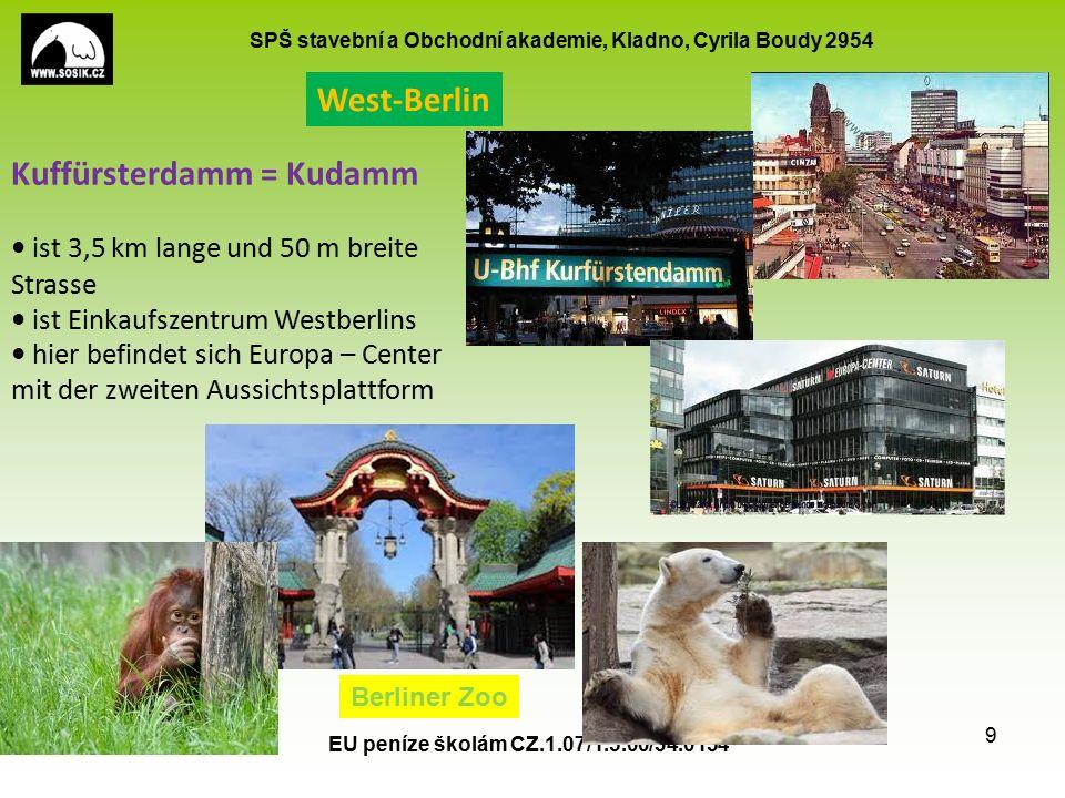 SPŠ stavební a Obchodní akademie, Kladno, Cyrila Boudy 2954 EU peníze školám CZ.1.07/1.5.00/34.0154 9 Kuffürsterdamm = Kudamm ist 3,5 km lange und 50 m breite Strasse ist Einkaufszentrum Westberlins hier befindet sich Europa – Center mit der zweiten Aussichtsplattform West-Berlin Berliner Zoo