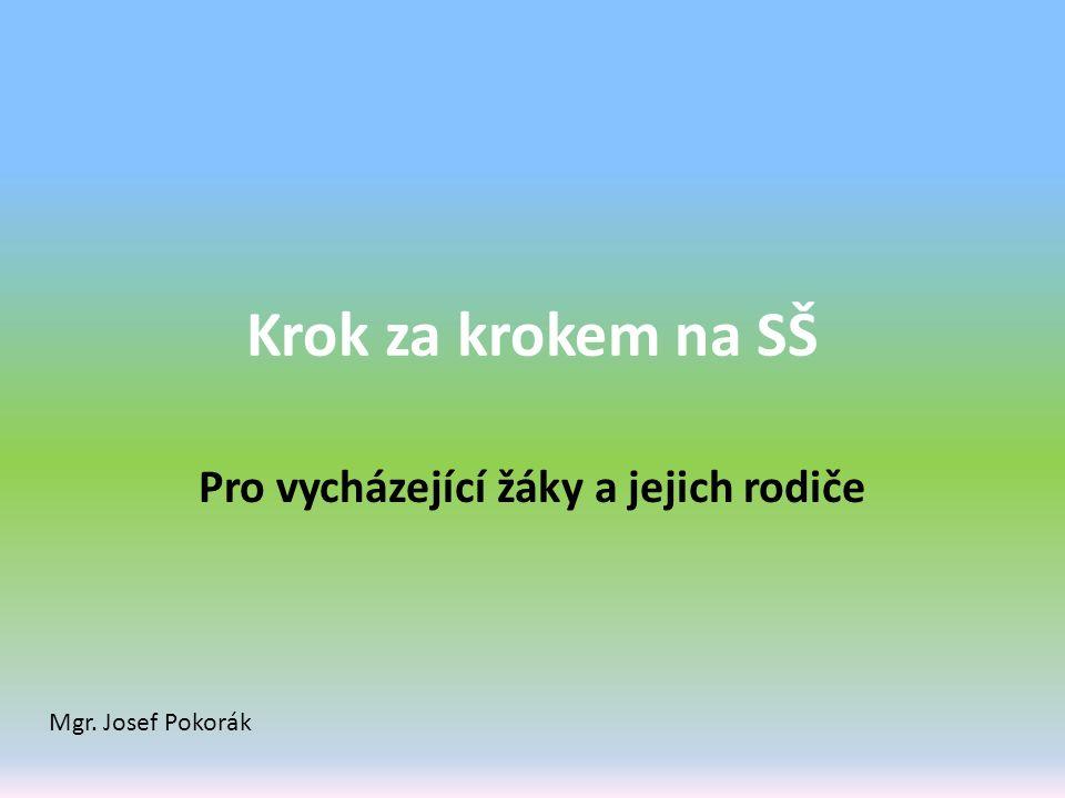 Krok za krokem na SŠ Pro vycházející žáky a jejich rodiče Mgr. Josef Pokorák