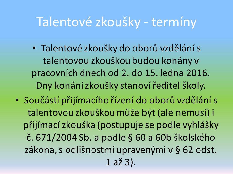 Talentové zkoušky - termíny Talentové zkoušky do oborů vzdělání s talentovou zkouškou budou konány v pracovních dnech od 2. do 15. ledna 2016. Dny kon