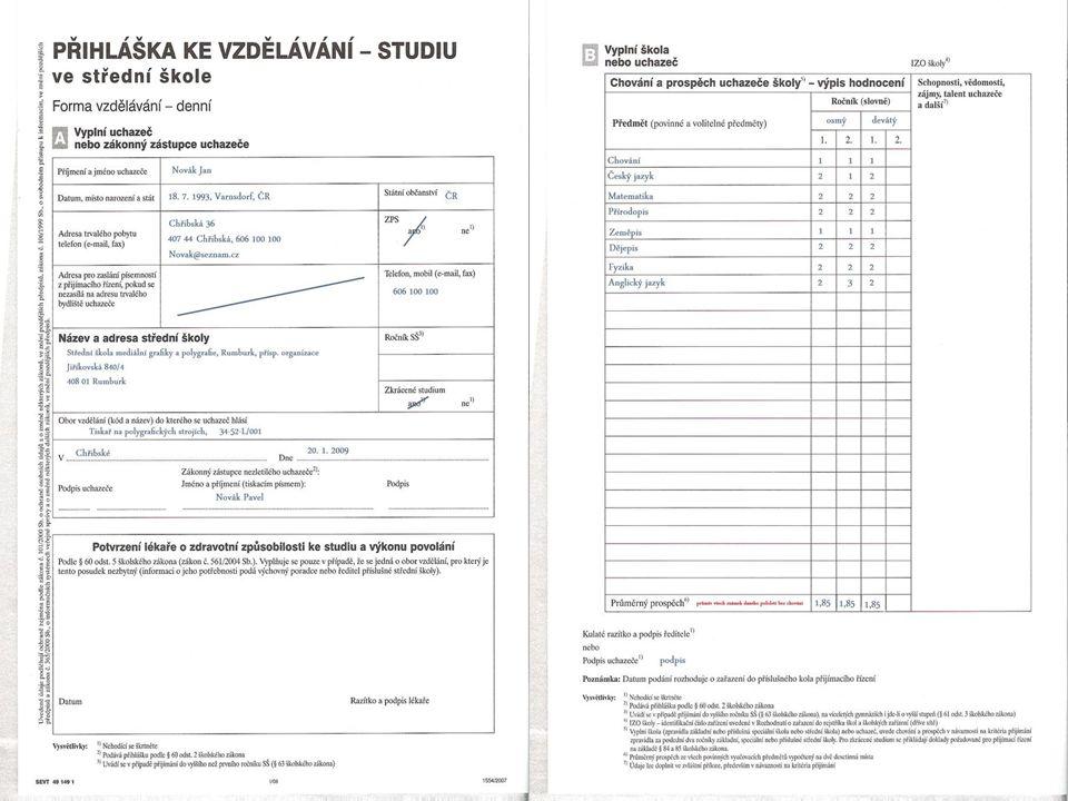 Přihlášky ke studiu Podává žák a zákonný zástupce žáka (není povinností ZŠ) SŠ většinou nevyžadují předepsaný formulář, ZŠ využívají tisk z aplikace Bakaláři, příp.