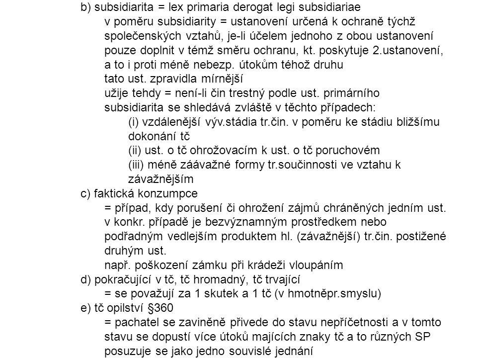 b) subsidiarita = lex primaria derogat legi subsidiariae v poměru subsidiarity = ustanovení určená k ochraně týchž společenských vztahů, je-li účelem