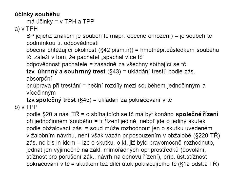 účinky souběhu má účinky = v TPH a TPP a) v TPH SP jejichž znakem je souběh tč (např. obecné ohrožení) = je souběh tč podmínkou tr. odpovědnosti obecn