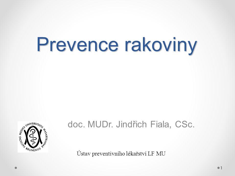 Prevence rakoviny doc. MUDr. Jindřich Fiala, CSc. 1 Ústav preventivního lékařství LF MU