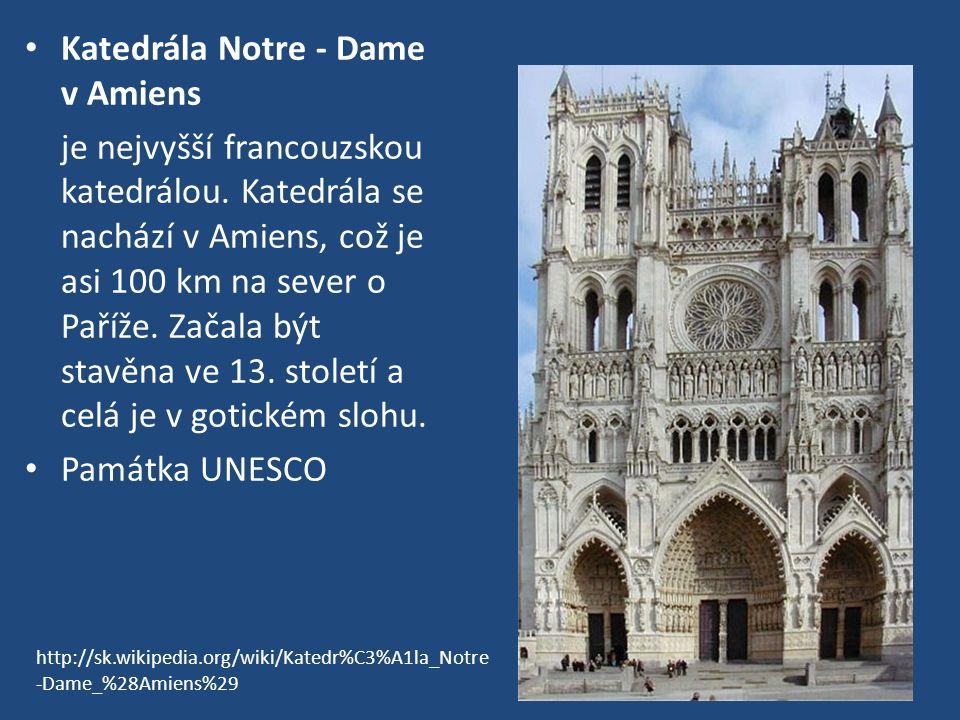 Katedrála Notre - Dame v Amiens je nejvyšší francouzskou katedrálou.