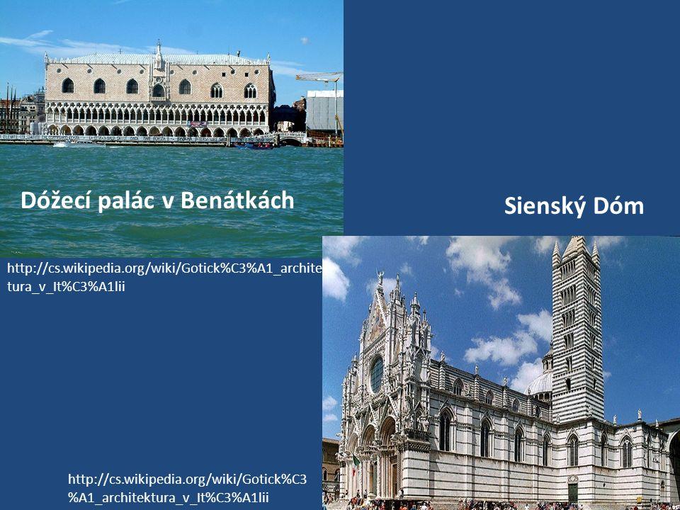 Sienský Dóm http://cs.wikipedia.org/wiki/Gotick%C3 %A1_architektura_v_It%C3%A1lii Dóžecí palác v Benátkách http://cs.wikipedia.org/wiki/Gotick%C3%A1_architek tura_v_It%C3%A1lii