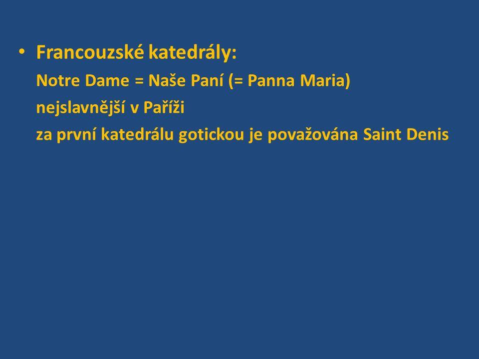 Francouzské katedrály: Notre Dame = Naše Paní (= Panna Maria) nejslavnější v Paříži za první katedrálu gotickou je považována Saint Denis