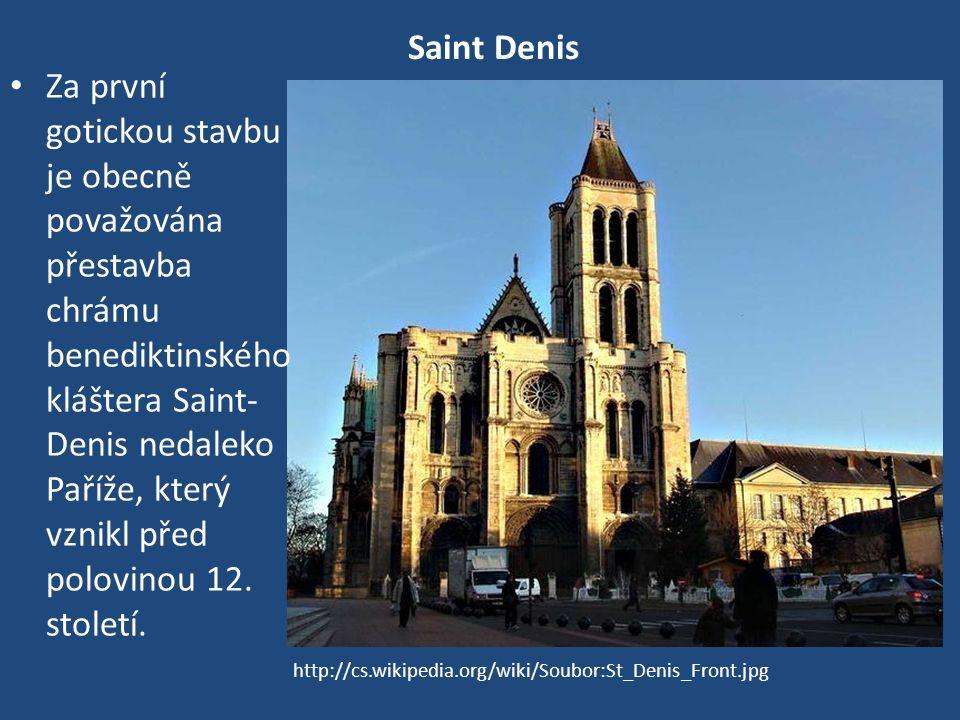 Saint Denis Za první gotickou stavbu je obecně považována přestavba chrámu benediktinského kláštera Saint- Denis nedaleko Paříže, který vznikl před polovinou 12.