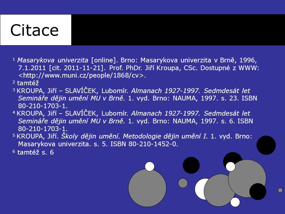 Citace 1 Masarykova univerzita [online]. Brno: Masarykova univerzita v Brně, 1996, 7.1.2011 [cit. 2011-11-21]. Prof. PhDr. Jiří Kroupa, CSc. Dostupné