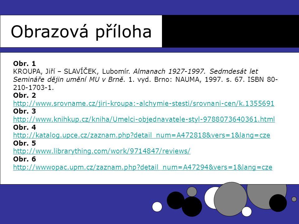 Obrazová příloha Obr. 1 KROUPA, Jiří – SLAVÍČEK, Lubomír. Almanach 1927-1997. Sedmdesát let Semináře dějin umění MU v Brně. 1. vyd. Brno: NAUMA, 1997.