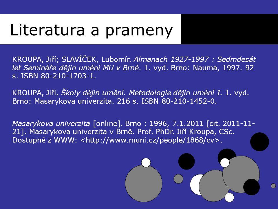 Literatura a prameny KROUPA, Jiří; SLAVÍČEK, Lubomír. Almanach 1927-1997 : Sedmdesát let Semináře dějin umění MU v Brně. 1. vyd. Brno: Nauma, 1997. 92