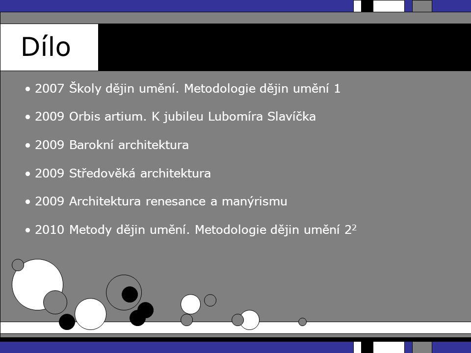 Dílo 2007 Školy dějin umění. Metodologie dějin umění 1 2009 Orbis artium. K jubileu Lubomíra Slavíčka 2009 Barokní architektura 2009 Středověká archit
