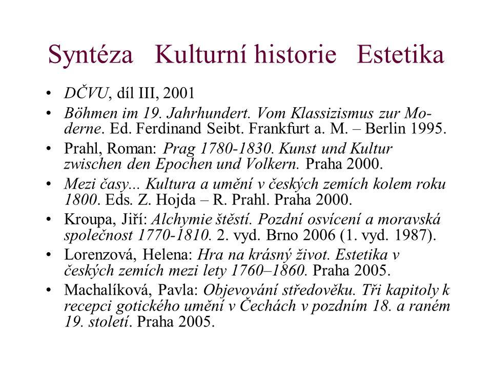 Syntéza Kulturní historie Estetika DČVU, díl III, 2001 Böhmen im 19. Jahrhundert. Vom Klassizismus zur Mo- derne. Ed. Ferdinand Seibt. Frankfurt a. M.