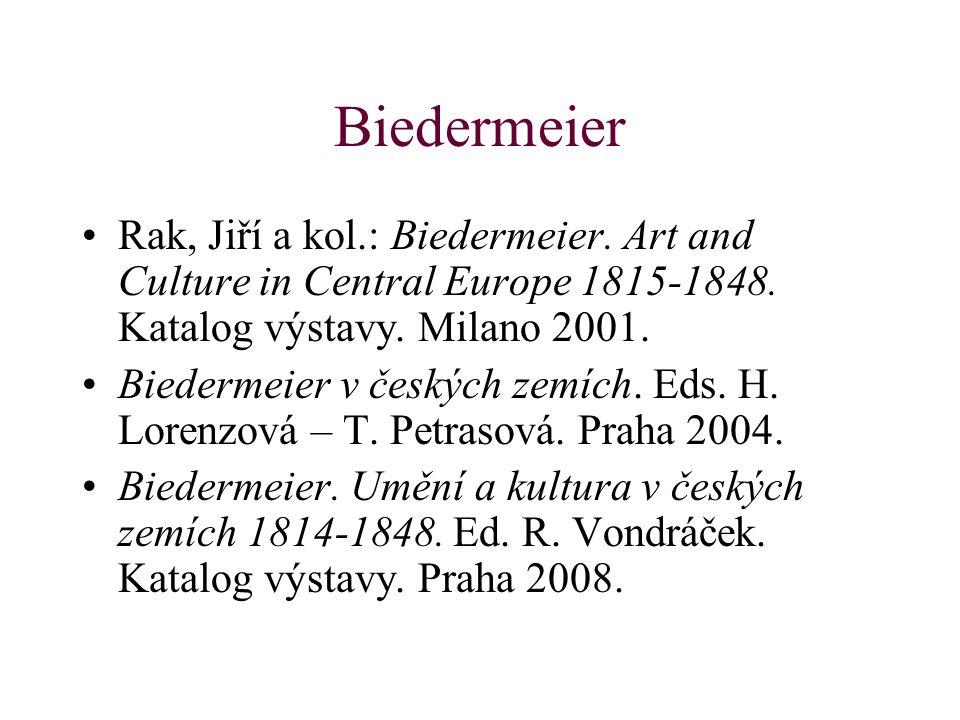 Biedermeier Rak, Jiří a kol.: Biedermeier. Art and Culture in Central Europe 1815-1848. Katalog výstavy. Milano 2001. Biedermeier v českých zemích. Ed
