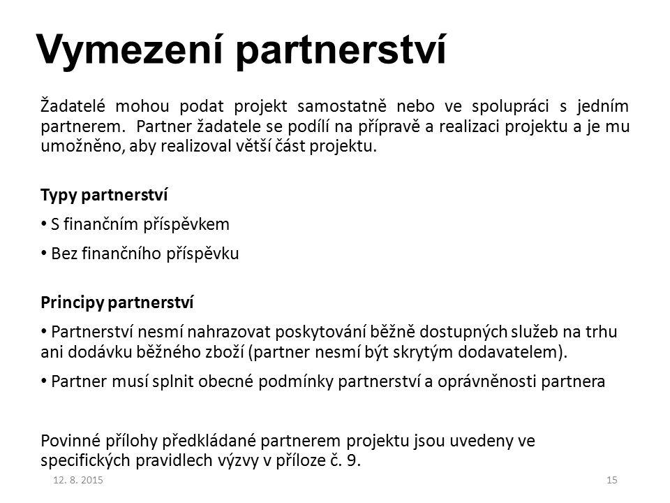 Vymezení partnerství Žadatelé mohou podat projekt samostatně nebo ve spolupráci s jedním partnerem. Partner žadatele se podílí na přípravě a realizaci